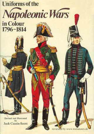 Uniforms of the Napoleonic Wars in Colour 1796�1814, Philip Haythornthwaite, Jack Cassin-Scott