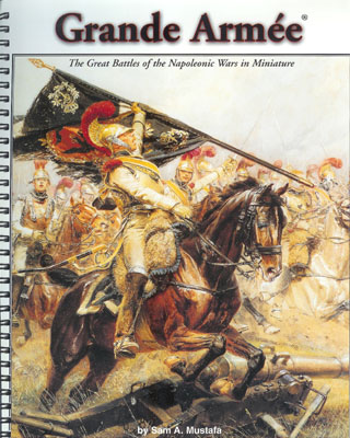 Grande Armée – The Great Battles of the Napoleonic Wars in Miniature, by Sam A. Mustafa